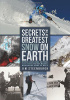 Secrets of the Greatest Snow on Earth: Weather, Climate Change, and Finding Deep Powder in Utah's Wasatch Mountains and around the World by Jim Steenburgh